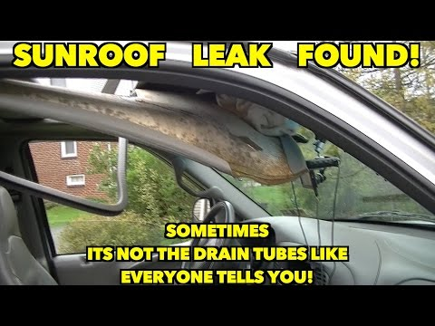 Sunroof leak Found- MUST watch if you have a leak!! Not the drain tubes!