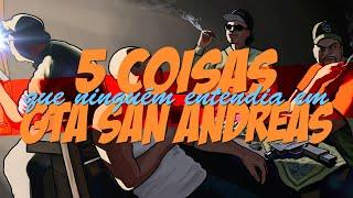 5 COISAS QUE NINGUÉM ENTENDIA EM GTA SAN ANDREAS - 5coisas