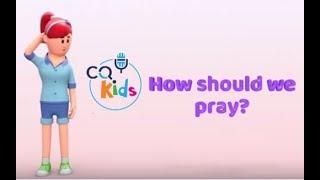 Wie sollen wir beten? CQ Kids