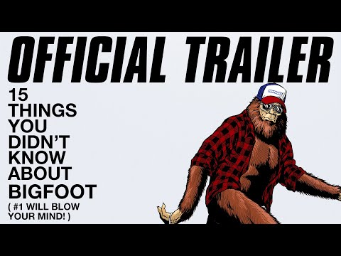 15 THINGS YOU DIDN'T KNOW ABOUT BIGFOOT Official Trailer 4K HD— On Demand— # 1 Will Blow Your Mind!