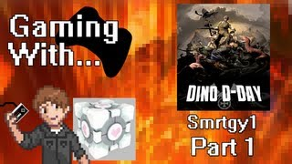 Gaming With Smrtgy1: Dino D-Day (PC) Pt1