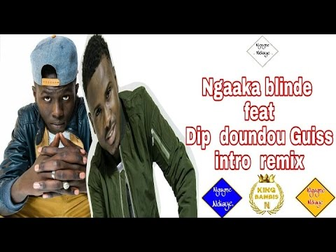 Ngaka blinde ft dip doundou guiss ( intro remix)