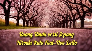 Ruang Rindu versi Jepang - Hiroaki Kato Feat Noe Letto (lirik)