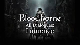 Bloodborne All Dialogues: Laurence (Multi-language)