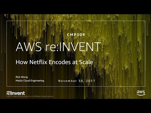 AWS re:Invent 2017: How Netflix Encodes at Scale (CMP309)