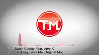 Скачать Butch Clancy Feat Amy K Far Away From Me Original Mix