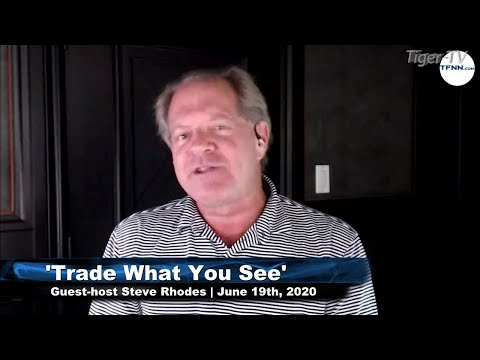 june-19th,-trade-what-you-see-with-guest-host-steve-rhodes-tfnn---2020