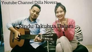 Rindu takubua dalam (COVER) - Dilla Novera Feat Dani Rilvi