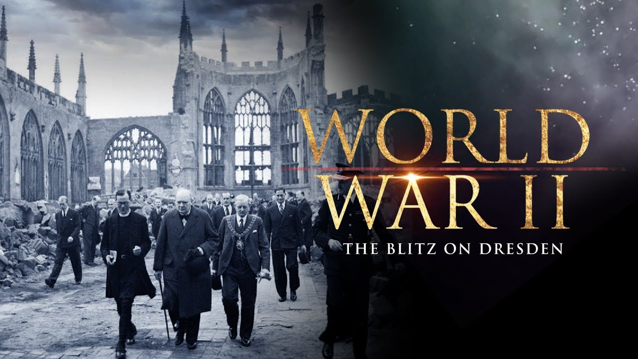 world war ii the blitz on dresden full documentary youtube