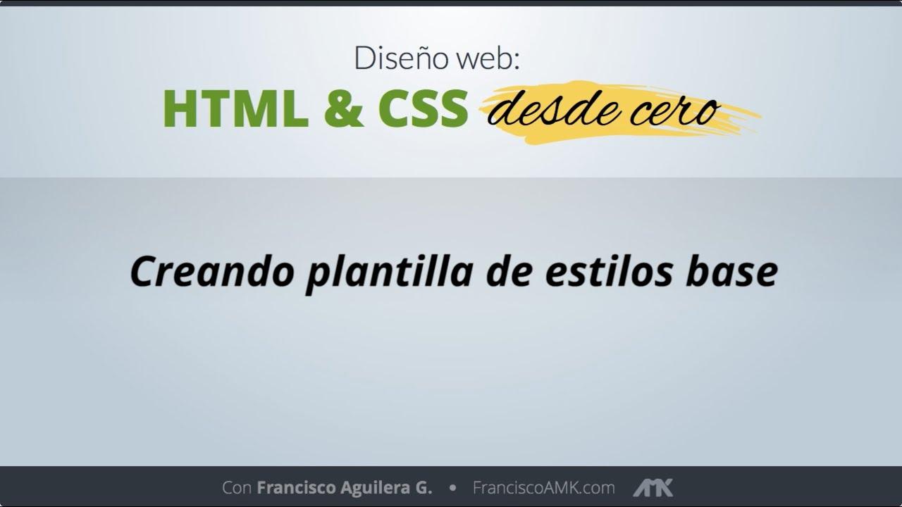 HTML y CSS Desde Cero – 40. Creando Plantilla de Estilos Base
