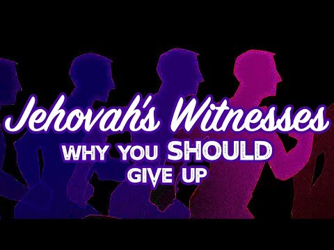Jehovah's Witnesses: Why you SHOULD give up