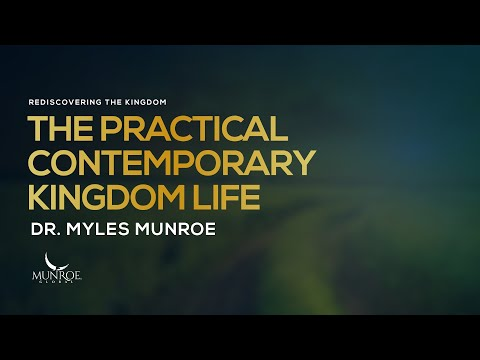 The Practical Contemporary Kingdom Life | Dr. Myles Munroe