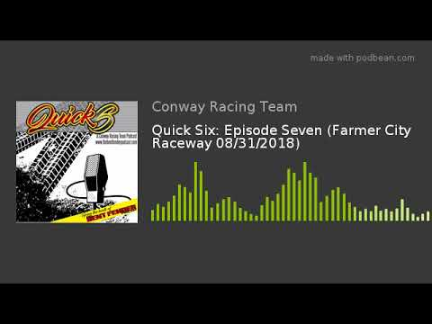 Quick Six: Episode Seven (Farmer City Raceway 08/31/2018)