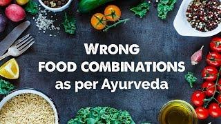 Wrong food combinations as per Ayurveda