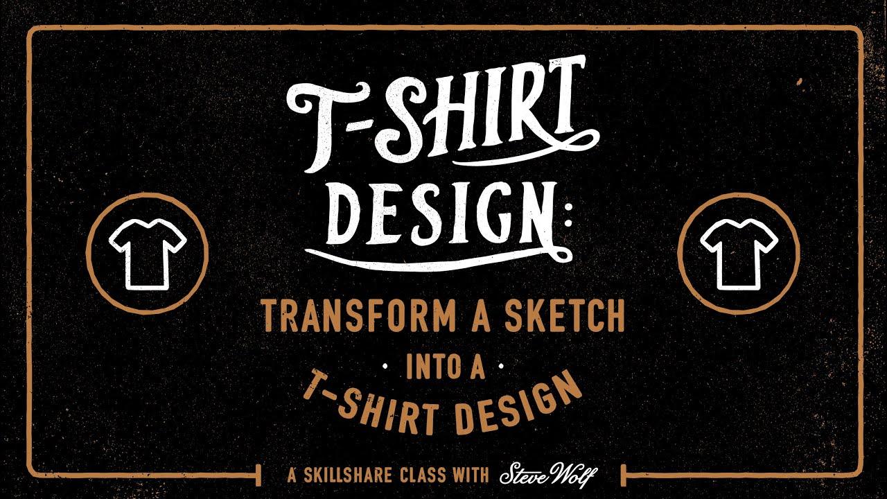 Design t shirt for class - Skillshare Trailer T Shirt Design How To Transform A Sketch Into A T Shirt Design