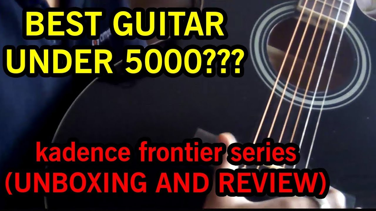 Kadence Frontier Series Guitar Unbxing And Review Best Guitar