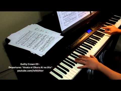 Guilty Crown ED - Departures ~Anata ni Okuru Ai no Uta~ (Piano Transcription)