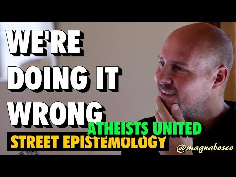 We're Doing It Wrong | Street Epistemology | Atheists United