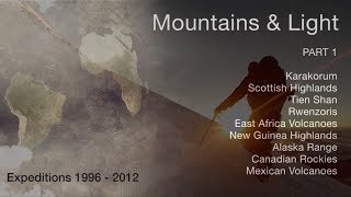 Mountains & Light - Part 1: Expeditions 1996 - 2012