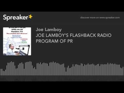 JOE LAMBOY'S FLASHBACK RADIO PROGRAM OF PR (made with Spreaker)