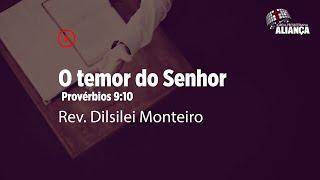 Culto da Manhã | O temor do Senhor - Provérbios 9:10  | Rev. Dilsilei Monteiro | IP Aliança