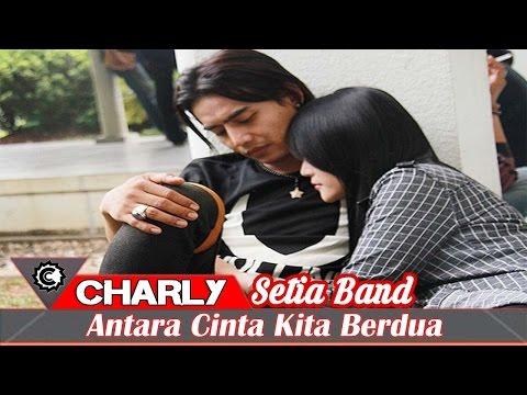Charly Setia Band - Antara Cinta Kita Berdua (New...