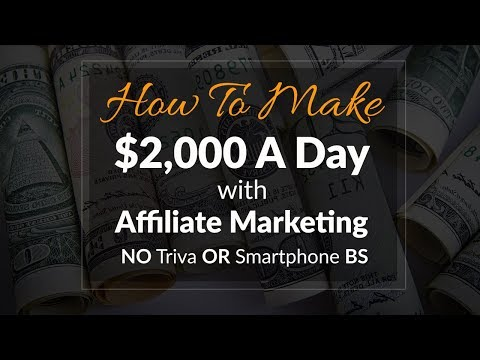 How To Make $2,000 A Day With Affiliate Marketing (NO Triva OR Smartphone BS)