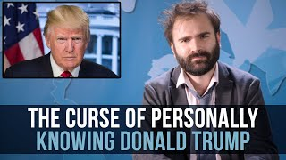 The Curse Of Personally Knowing Donald Trump - SOME MORE NEWS