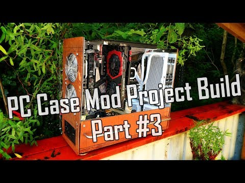 "DIY Wooden PC Case Mod Project Build Part #3 | 2019 ""Project PyroFlection"""