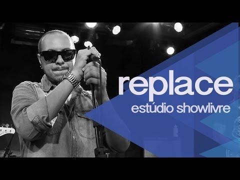 Replace no Estúdio Showlivre 2014 - Apresentação na íntegra