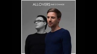 """Allovers - """"Time 2 Change"""""""