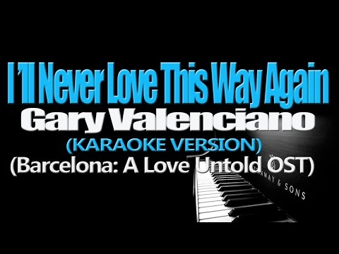 I'LL NEVER LOVE THIS WAY AGAIN - Gary Valenciano  (Barcelona: A Love Untold OST) (KARAOKE VERSION)