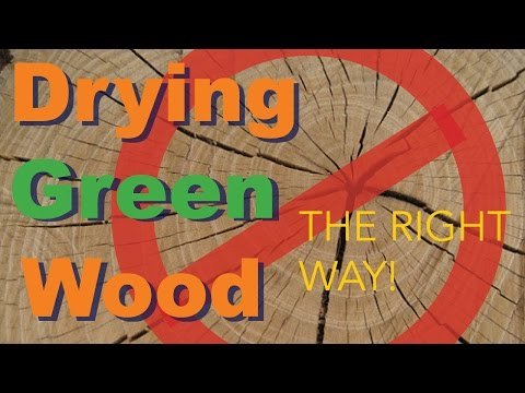 How to Properly Dry Green Wood