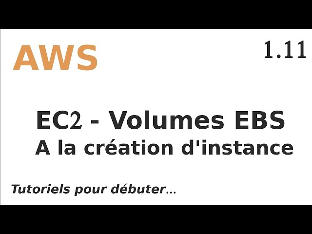 AWS - 1.11. EC2 : VOLUMES COMPLEMENTAIRES EBS