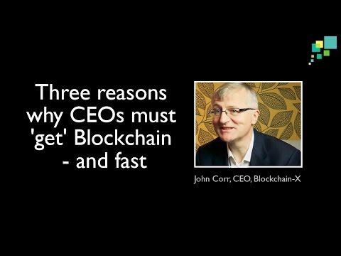 Three reasons why CEOs must 'get' Blockchain and fast