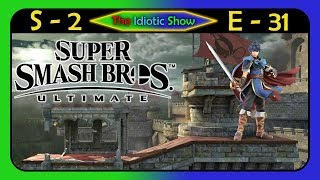 The Fight Goes On - Smash Ultimate - The Idiotic Show 2-31