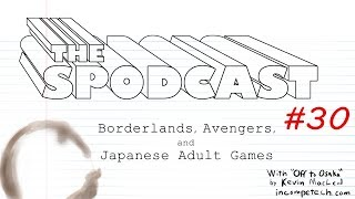 The Spodcast #30: Borderlands, Avengers, and Japanese Adult Games