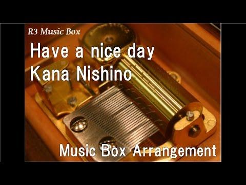 Have a nice day/Kana Nishino [Music Box]