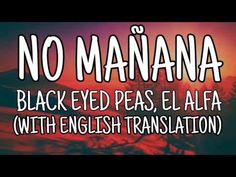 Black Eyed Peas, El Alfa - No Manana (Letra/Lyrics With English Translation) Video