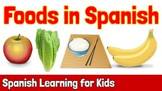 Foods In Spanish | Spanish Learning For Kids