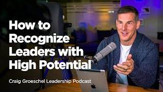 How to Recognize Leaders with High Potential - Craig Groeschel Leadership Podcast