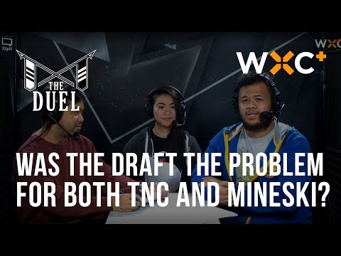 Was the draft the problem for both TNC and Mineski? | The Duel | WXC+