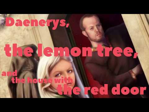 Daenerys, the Lemon Tree and the House with the Red Door