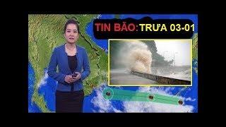 Tin Bão Khẩn Trưa 03/01 Cơn bão số 1 gió giật mạnh tới cấp 10 đang tiến vào Nam Trung Bộ