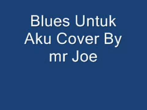 Blues Untuk Aku Cover By mr Joe