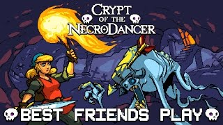 Best Friends Play Crypt of the NecroDancer