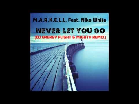 M.A.R.K.E.L.L. Feat. Nika White - Never Let You Go (Dj Energy Flight & Mighty remix)[demo]