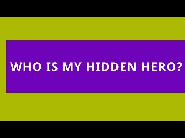 Who Is My Hidden Hero?