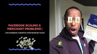 FACEBOOK SCALING & MERCHANT PROBLEMS | LIVE FACEBOOK TARGETING STRATEGIES $0-10,000