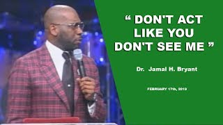 Dr. Jamal H. Bryant, DON'T ACT LIKE YOU DON'T SEE ME - February 17th, 2019